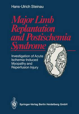 Major Limb Replantation and Postischemia Syndrome: Investigation of Acute Ischemia-Induced Myopathy and Reperfusion Injury
