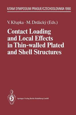Contact Loading and Local Effects in Thin-walled Plated and Shell Structures: IUTAM Symposium Prague/Czechoslovakia September 4-7, 1990