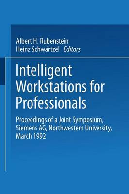 Intelligent Workstations for Professionals: Proceedings of a Joint Symposium Siemens AG Northwestern University, March 1992