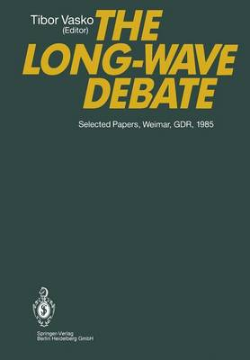 The Long-Wave Debate: Selected Papers from an IIASA (International Institute for Applied Systems Analysis) International Meeting on Long-Term Fluctuations in Economic Growth: Their Causes and Consequences, Held in Weimar, GDR, June 10-14, 1985