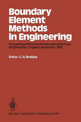 Boundary Element Methods in Engineering: Proceedings of the Fourth International Seminar, Southampton, England, September 1982