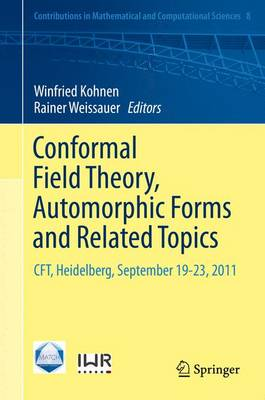 Conformal Field Theory, Automorphic Forms and Related Topics: CFT, Heidelberg, September 19-23, 2011