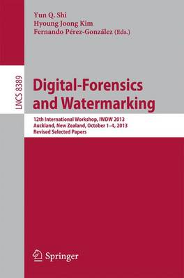 Digital-Forensics and Watermarking: 12th International Workshop, IWDW 2013, Auckland, New Zealand, October 1-4, 2013. Revised Selected Papers