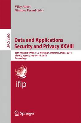 Data and Applications Security and Privacy XXVIII: 28th Annual IFIP WG 11.3 Working Conference, DBSec 2014, Vienna, Austria, July 14-16, 2014, Proceedings