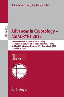 Advances in Cryptology -- ASIACRYPT 2015: 21st International Conference on the Theory and Application of Cryptology and Information Security,Auckland, New Zealand, November 29 -- December 3, 2015, Proceedings, Part I