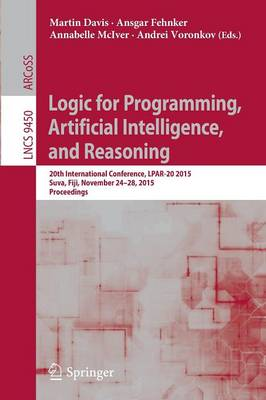 Logic for Programming, Artificial Intelligence, and Reasoning: 20th International Conference, LPAR-20 2015, Suva, Fiji, November 24-28, 2015, Proceedings