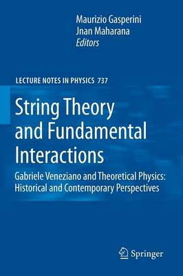 String Theory and Fundamental Interactions: Gabriele Veneziano and Theoretical Physics: Historical and Contemporary Perspectives