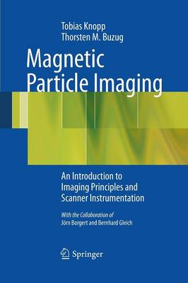 Magnetic Particle Imaging: An Introduction to Imaging Principles and Scanner Instrumentation