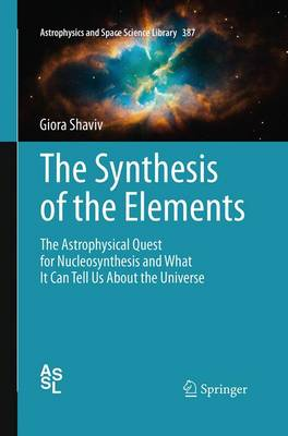 The Synthesis of the Elements: The Astrophysical Quest for Nucleosynthesis and What It Can Tell Us About the Universe