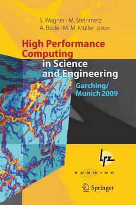 High Performance Computing in Science and Engineering, Garching/Munich 2009: Transactions of the Fourth Joint HLRB and KONWIHR Review and Results Workshop, Dec. 8-9, 2009, Leibniz Supercomputing Centre, Garching/Munich, Germany