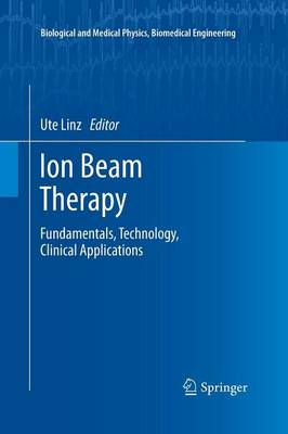 Ion Beam Therapy: Fundamentals, Technology, Clinical Applications