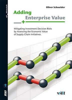 Adding Enterprise Value: Mitigating Investment Decision Risks by Assessing the Economic Value of Supply Chain Initiatives