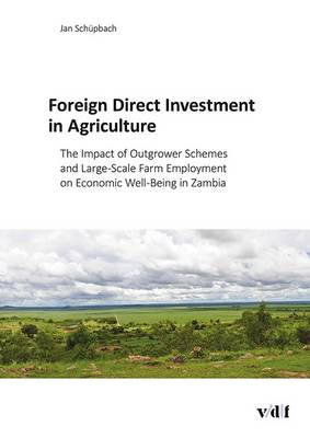 Foreign Direct Investment in Agriculture: The Impact of Outgrower Schemes and Large-Scale Farm Employment on Economic Well-Being in Zambia