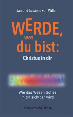 Werde, Was Du Bist: Christus in Dir