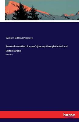 Personal Narrative of a Year's Journey Through Central and Eastern Arabia