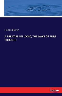 A Treatise on Logic, the Laws of Pure Thought