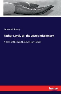 Father Laval, Or, the Jesuit Missionary