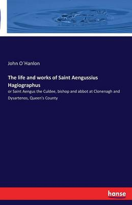 The Life and Works of Saint Aengussius Hagiographus