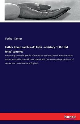 Father Kemp and His Old Folks - A History of the Old Folks' Concerts