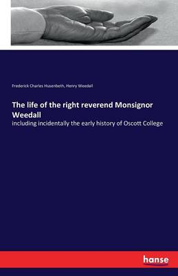 The Life of the Right Reverend Monsignor Weedall