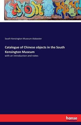Catalogue of Chinese Objects in the South Kensington Museum