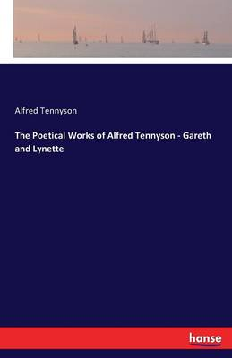 The Poetical Works of Alfred Tennyson - Gareth and Lynette
