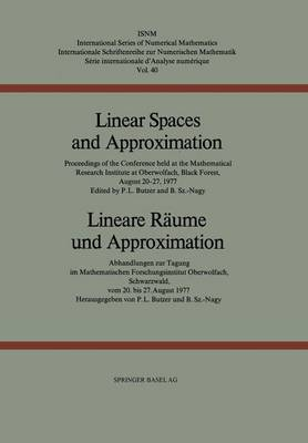 Linear Spaces and Approximation / Lineare Raume und Approximation: Proceedings of the Conference held at the Oberwolfach Mathematical Research Institute, Black Forest, August 20-27,1977 / Abhandlungen zur Tagung im Mathematischen Forschungsinstitut Oberwo