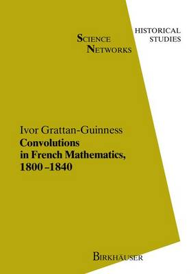 Convolutions in French Mathematics, 1800-1840: From the Calculus and Mechanics to Mathematical Analysis and Mathematical Physics