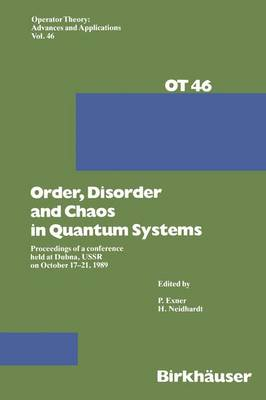 Order, Disorder and Chaos in Quantum Systems: Proceedings of a Conference Held at Dubna, USSR on October 17-21 1989