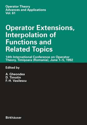 Operator Extensions, Interpolation of Functions and Related Topics: 14th International Conference on Operator Theory, Timisoara, June 1-15, 1992