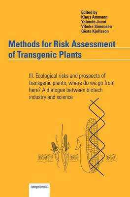 Methods for Risk Assessment of Transgenic Plants: III. Ecological risks and prospects of transgenic plants, where do we go from here? A dialogue between biotech industry and science