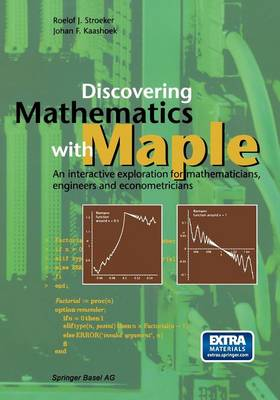 Discovering Mathematics with Maple: An interactive exploration for mathematicians, engineers and econometricians