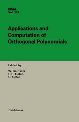 Applications and Computation of Orthogonal Polynomials: Conference at the Mathematical Research Institute Oberwolfach, Germany March 22-28, 1998