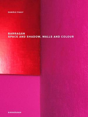Barragan: Space and Shadow, Walls and Colour