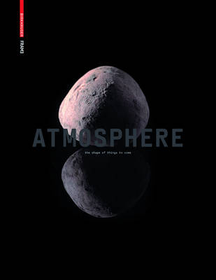 Atmosphere: The Shape of Things to Come: Architecture, Interior Design and Art