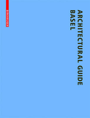 Architectural Guide Basel: New Buildings in the Trinational City Since 1980