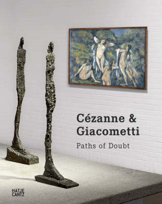 Cezanne and Giacometti: Giacometti - Paths of Doubt