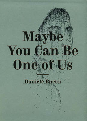 Daniele Buetti: Maybe You Can be One of Us