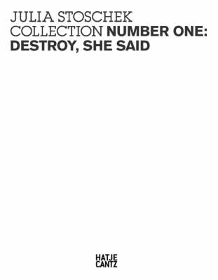 Julia Stoschek Collection: No. 1: Destroy, She Said