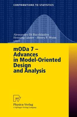 MODA 7 - Advances in Model-Oriented Design and Analysis: Proceedings of the 7th International Workshop on Model-Oriented Design and Analysis held in Heeze, The Netherlands, June 14-18, 2004