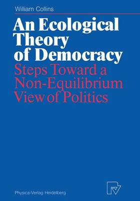 An Ecological Theory of Democracy: Steps Toward a Non-Equilibrium View of Politics