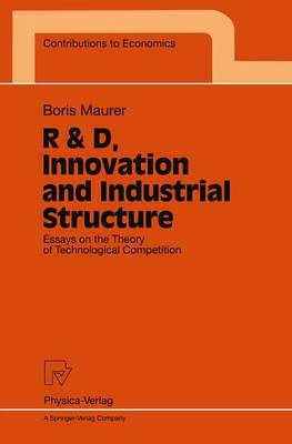 R & D, Innovation and Industrial Structure: Essays on the Theory of Technological Competition