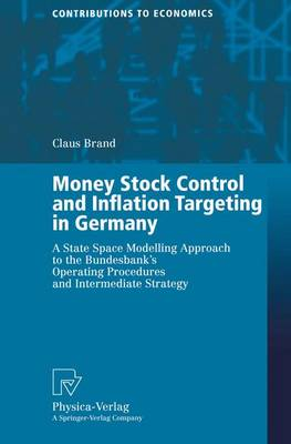 Money Stock Control and Inflation Targeting in Germany: A State Space Modelling Approach to the Bundesbank's Operating Procedures and Intermediate Strategy