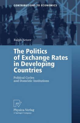 The Politics of Exchange Rates in Developing Countries: Political Cycles and Domestic Institutions