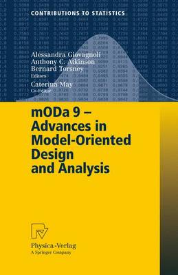 mODa 9 - Advances in Model-Oriented Design and Analysis: Proceedings of the 9th International Workshop in Model-Oriented Design and Analysis held in Bertinoro, Italy, June 14-18, 2010