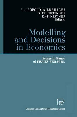 Modelling and Decisions in Economics: Essays in Honor of Franz Ferschl