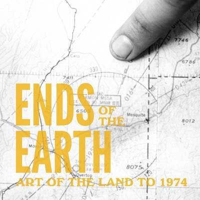 Ends of the Earth: Art of the Land to 1974