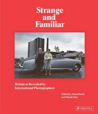 Strange and Familiar: Britain as Revelaed by International Photographers