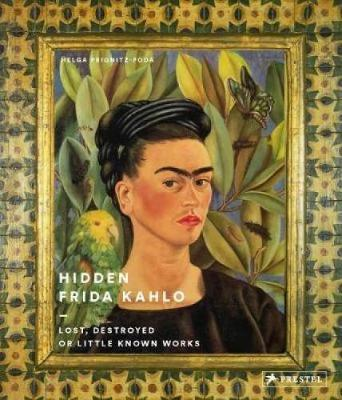 Hidden Frida Kahlo: Lost, Destroyed ...