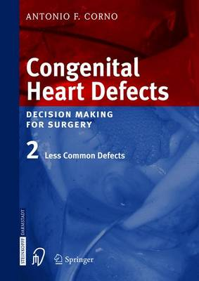 Congenital Heart Defects: v. 2: Congenital Heart Defects. Decision Making for Cardiac Surgery Less Common Defects